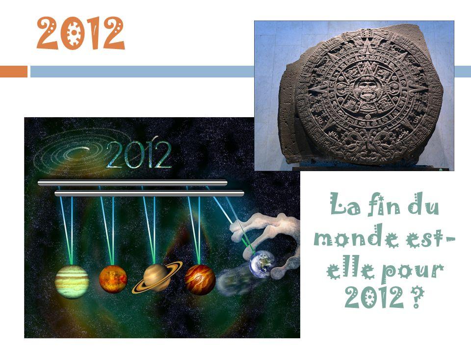 2012 La fin du monde est- elle pour 2012 ?