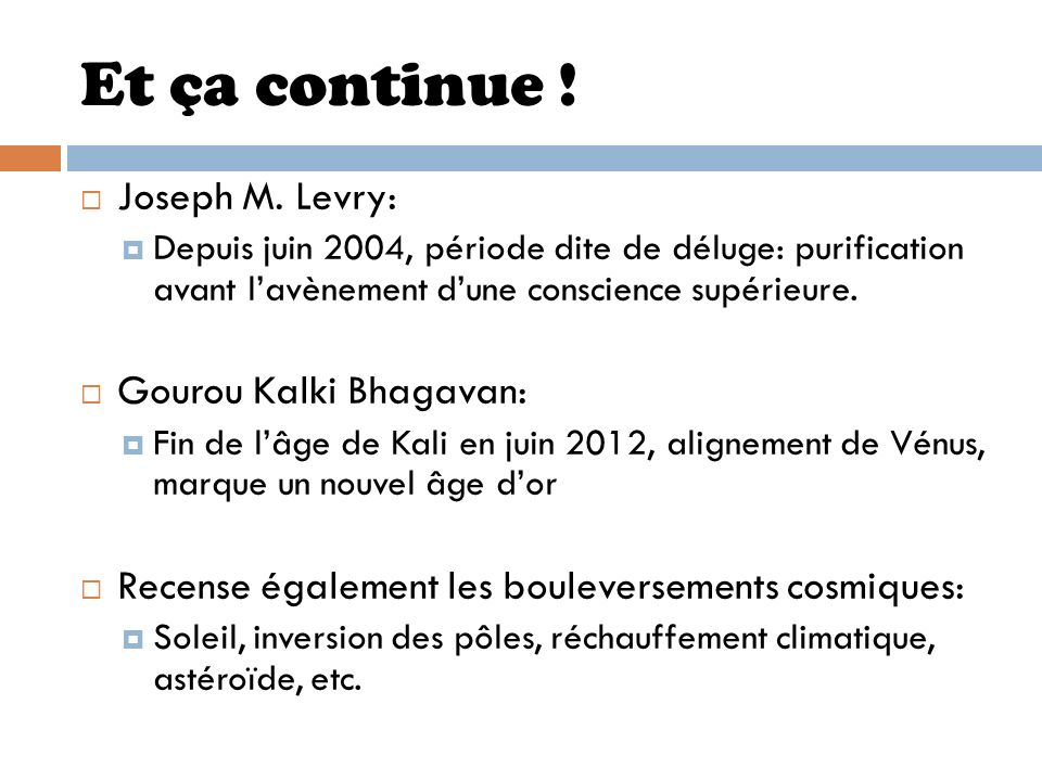 Et ça continue ! Joseph M. Levry: Depuis juin 2004, période dite de déluge: purification avant lavènement dune conscience supérieure. Gourou Kalki Bha