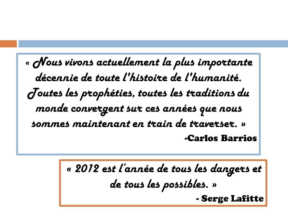« 2012 est lannée de tous les dangers et de tous les possibles. » - Serge Lafitte « Nous vivons actuellement la plus importante décennie de toute l'hi