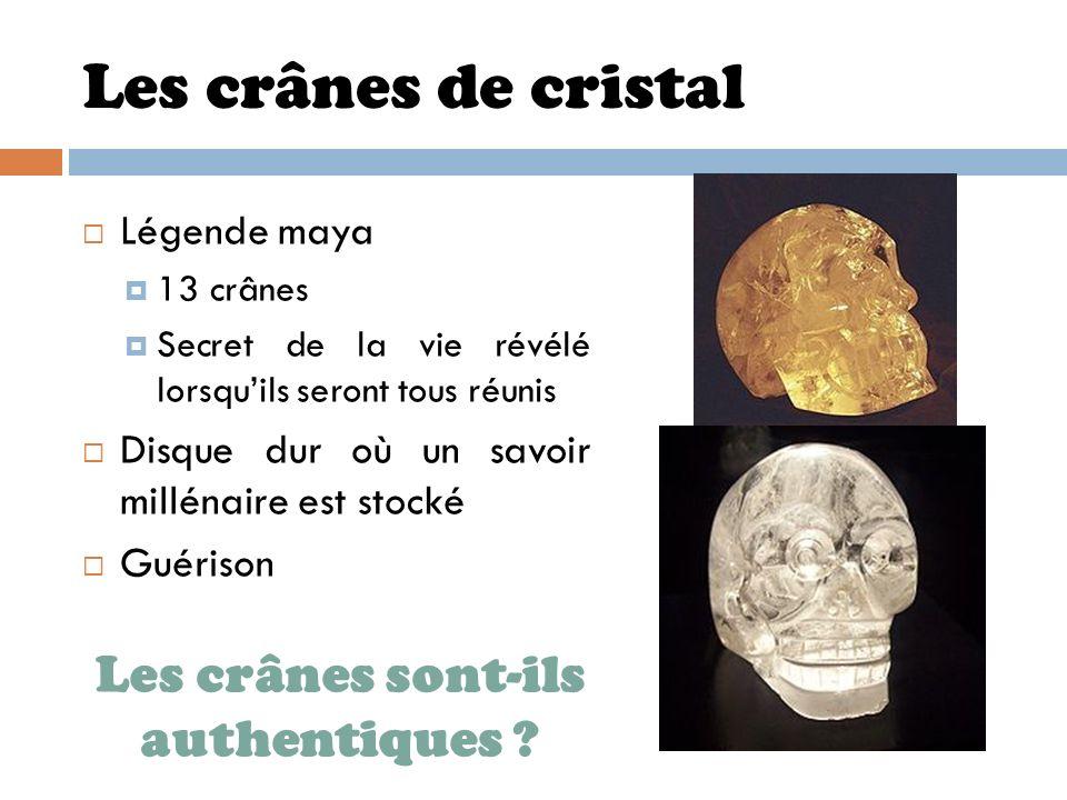 Les crânes de cristal Légende maya 13 crânes Secret de la vie révélé lorsquils seront tous réunis Disque dur où un savoir millénaire est stocké Guéris