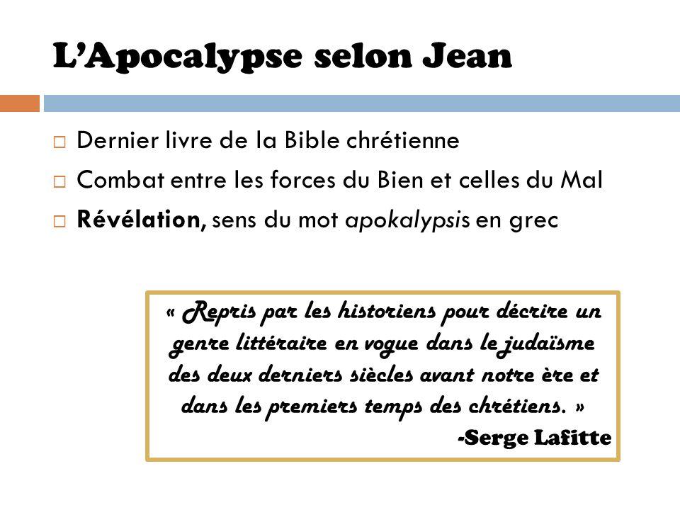 LApocalypse selon Jean Dernier livre de la Bible chrétienne Combat entre les forces du Bien et celles du Mal Révélation, sens du mot apokalypsis en gr