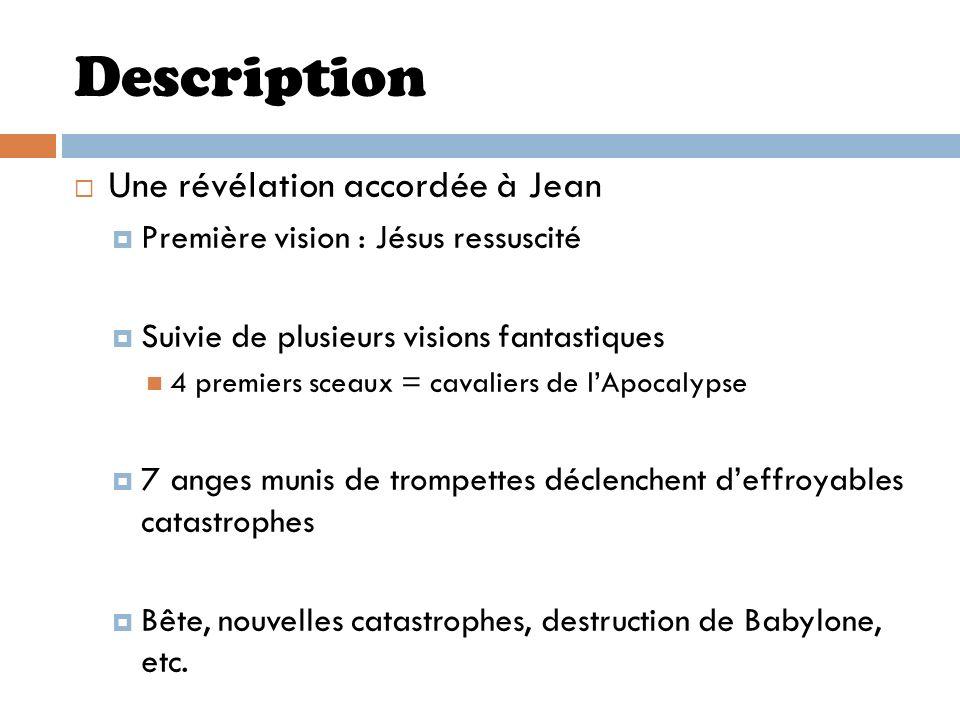 Une révélation accordée à Jean Première vision : Jésus ressuscité Suivie de plusieurs visions fantastiques 4 premiers sceaux = cavaliers de lApocalyps