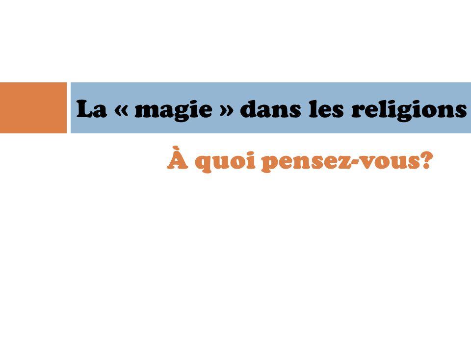 À quoi pensez-vous? La « magie » dans les religions