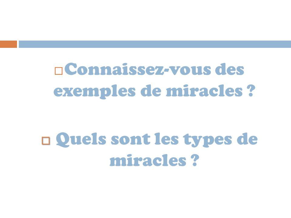 Connaissez-vous des exemples de miracles ? Quels sont les types de miracles ?