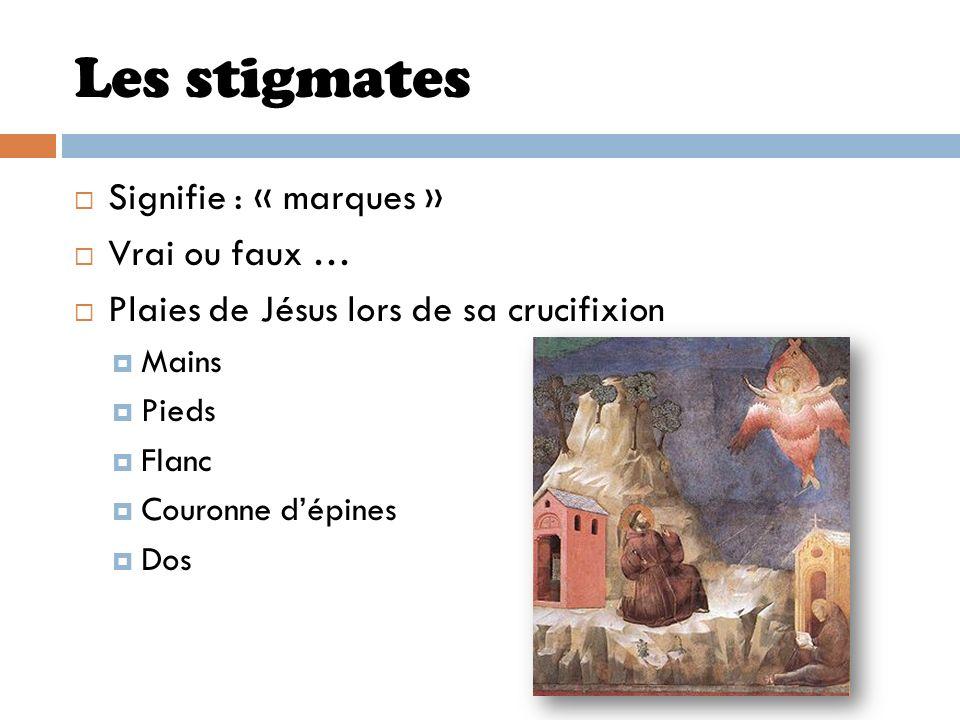 Les stigmates Signifie : « marques » Vrai ou faux … Plaies de Jésus lors de sa crucifixion Mains Pieds Flanc Couronne dépines Dos
