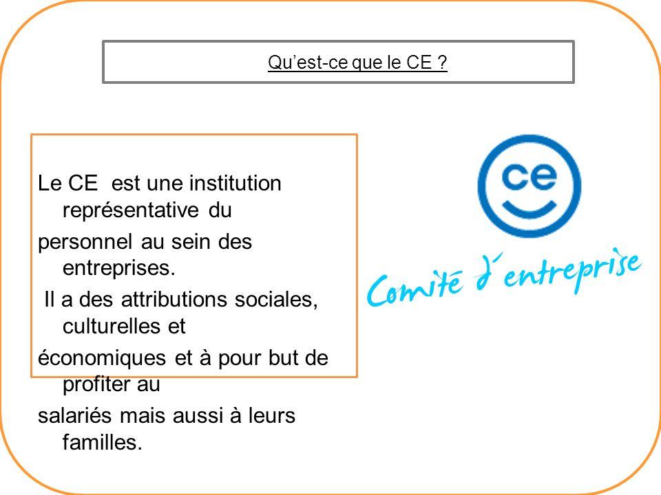 K E R I N G A U J O U R D H U I… Le CE est une institution représentative du personnel au sein des entreprises. Il a des attributions sociales, cultur