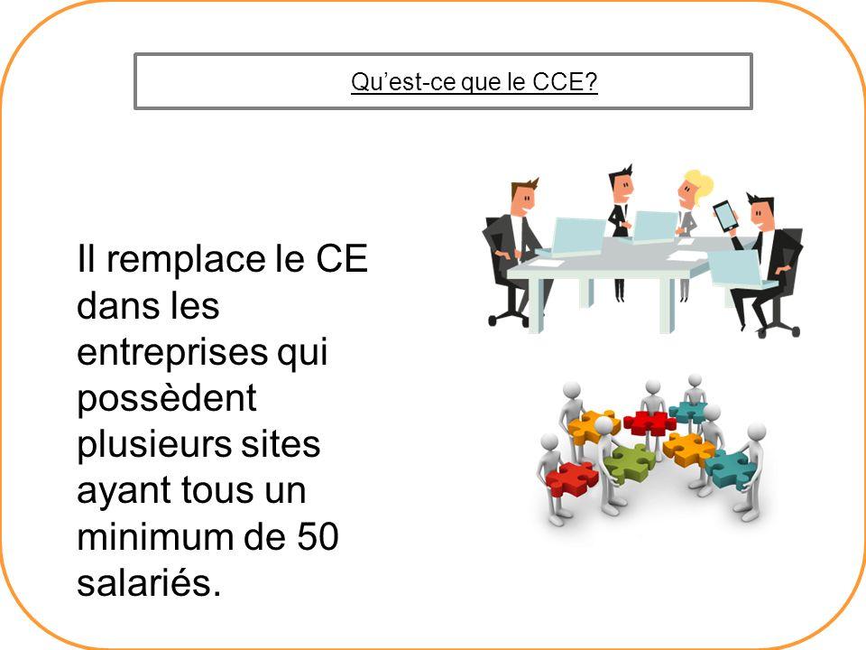 Quest-ce que le CCE? Il remplace le CE dans les entreprises qui possèdent plusieurs sites ayant tous un minimum de 50 salariés.