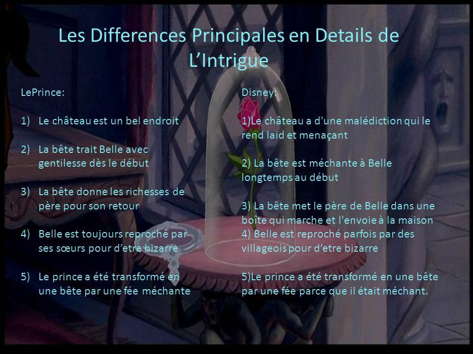 Les Differences Principales en Details de LIntrigue LePrince: 1)Le château est un bel endroit 2)La bête trait Belle avec gentilesse dès le début 3)La