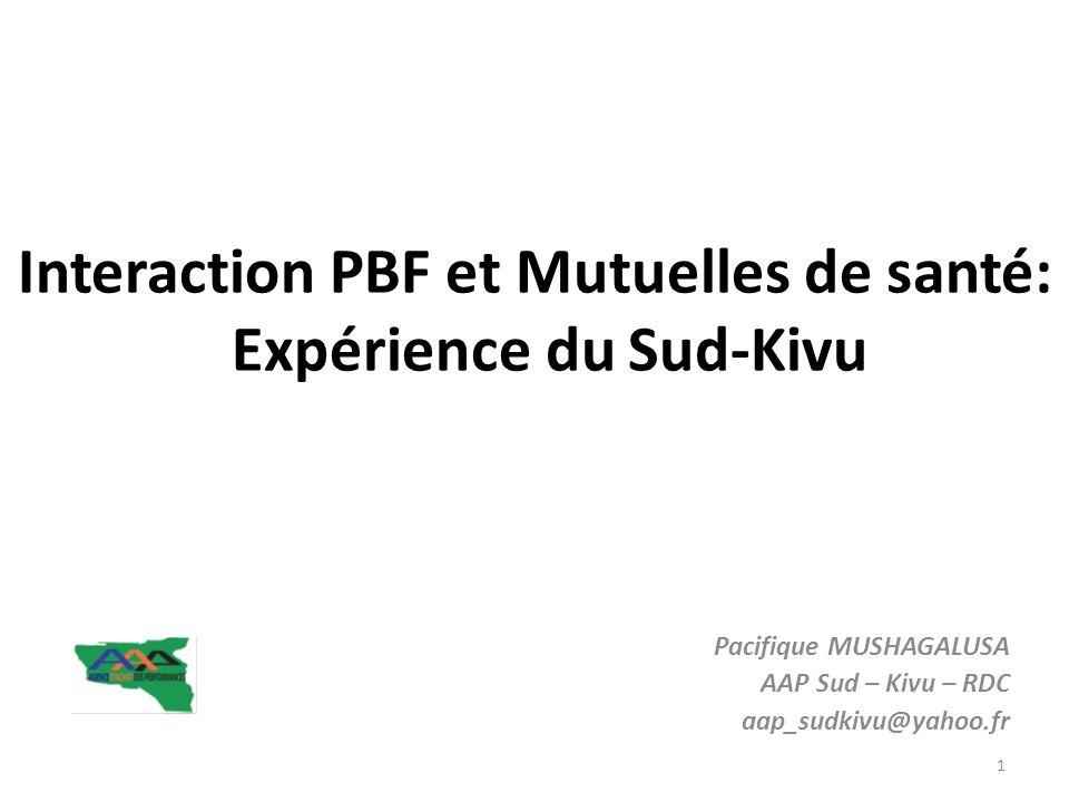 Interaction PBF et Mutuelles de santé: Expérience du Sud-Kivu Pacifique MUSHAGALUSA AAP Sud – Kivu – RDC aap_sudkivu@yahoo.fr 1