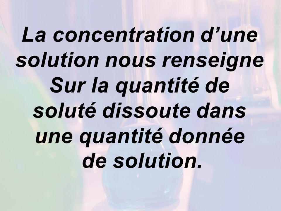 La concentration dune solution Calcul du pourcentages massique, volumique et masse/volume % massique = masse de soluté (g) x 100 masse de solution (g) % volumique = volume de soluté (mL) x 100 volume de solution (mL) % masse/volume = masse soluté (g) x 100 volume de solution (mL) Exprimé en g de soluté par 100 g de solution Exprimé en ml de soluté par 100 mL de solution Exprimé en g de soluté par 100 mL de solution