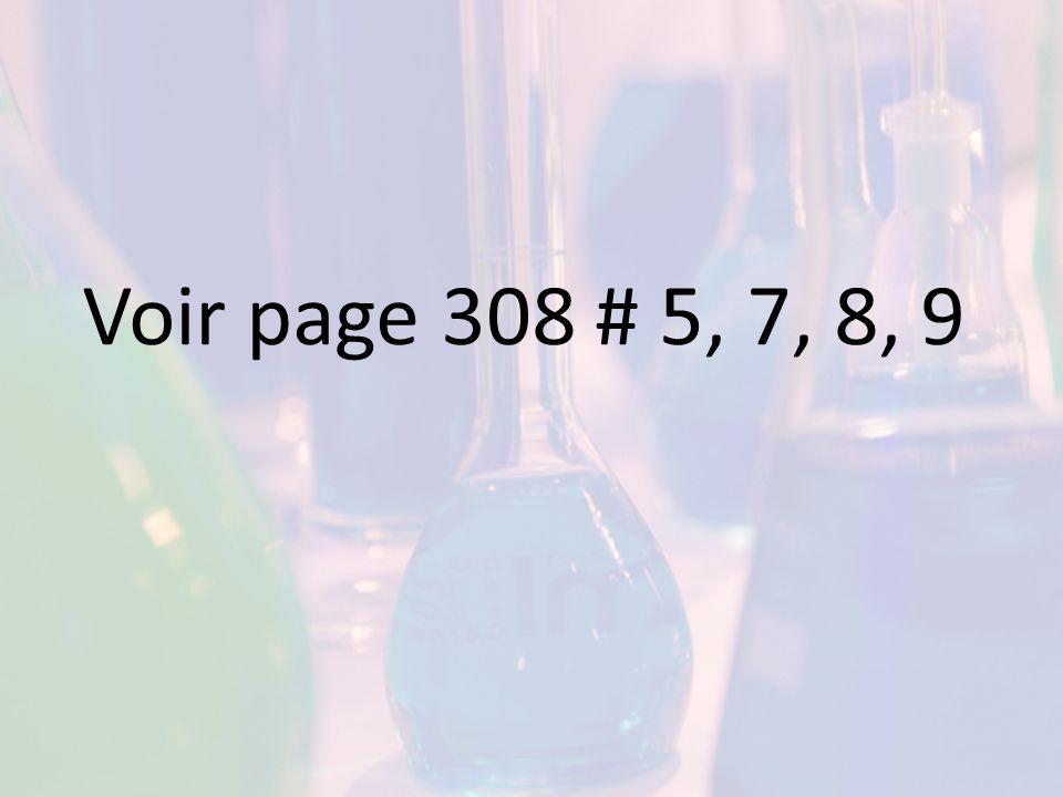 Voir page 308 # 5, 7, 8, 9