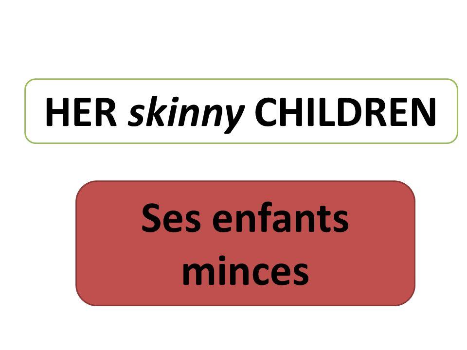 HER skinny CHILDREN Ses enfants minces