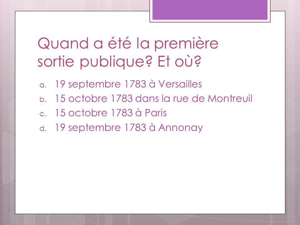 Quand a été la première sortie publique? Et où? a. 19 septembre 1783 à Versailles b. 15 octobre 1783 dans la rue de Montreuil c. 15 octobre 1783 à Par
