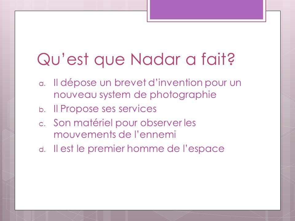 Quest que Nadar a fait? a. Il dépose un brevet dinvention pour un nouveau system de photographie b. Il Propose ses services c. Son matériel pour obser
