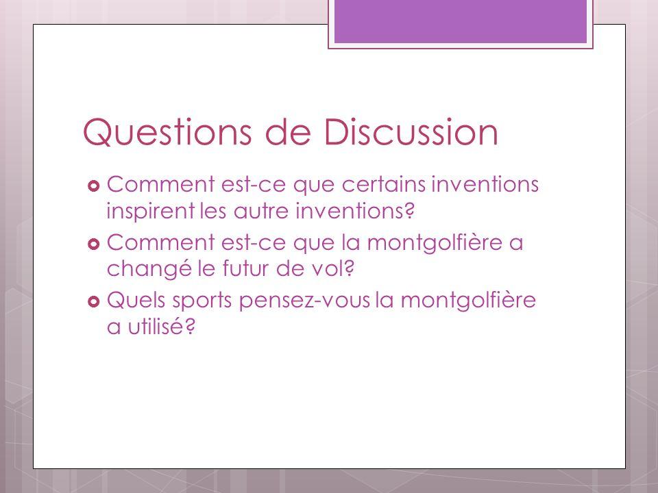 Questions de Discussion Comment est-ce que certains inventions inspirent les autre inventions? Comment est-ce que la montgolfière a changé le futur de