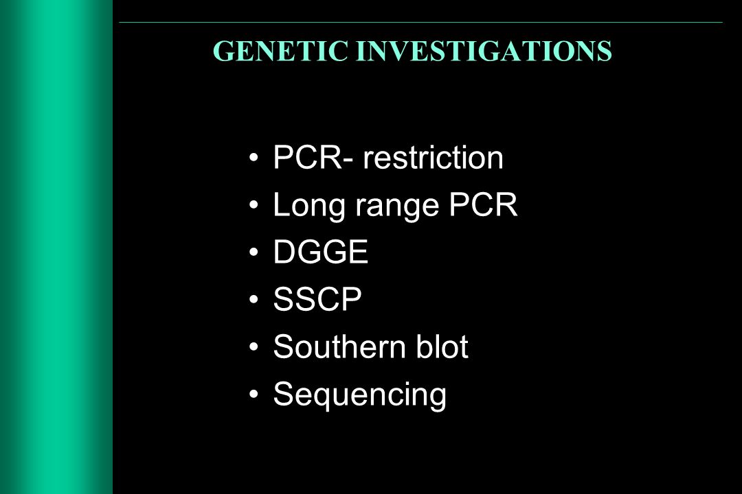 GENETIC INVESTIGATIONS PCR- restriction Long range PCR DGGE SSCP Southern blot Sequencing