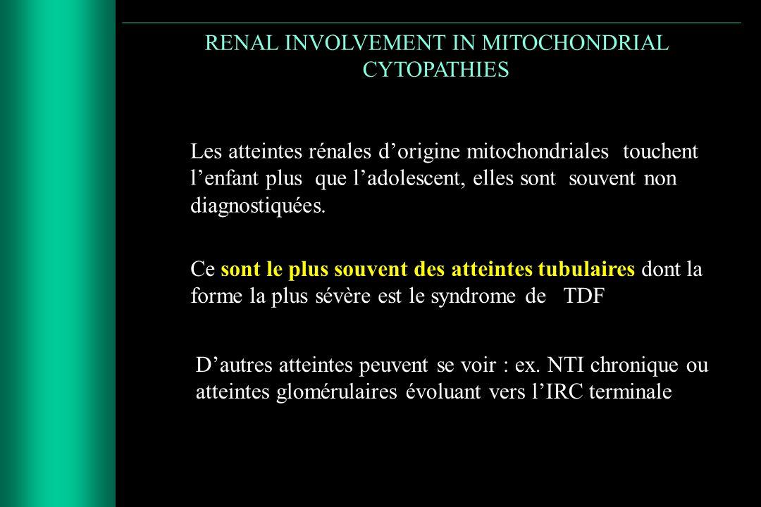 RENAL INVOLVEMENT IN MITOCHONDRIAL CYTOPATHIES Les atteintes rénales dorigine mitochondriales touchent lenfant plus que ladolescent, elles sont souven