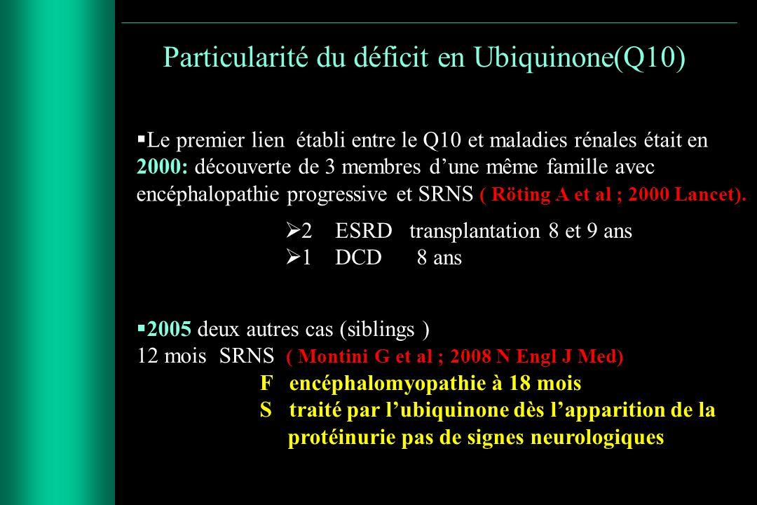 Particularité du déficit en Ubiquinone(Q10) Le premier lien établi entre le Q10 et maladies rénales était en 2000: découverte de 3 membres dune même f
