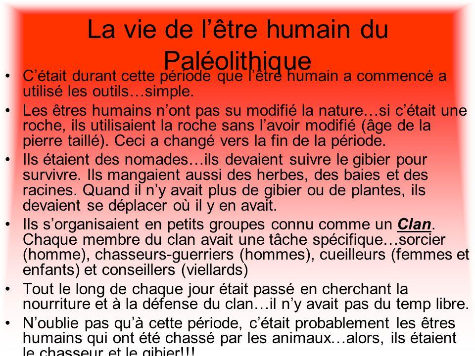 La vie de lêtre humain du Paléolithique Cétait durant cette période que lêtre humain a commencé a utilisé les outils…simple. Les êtres humains nont pa