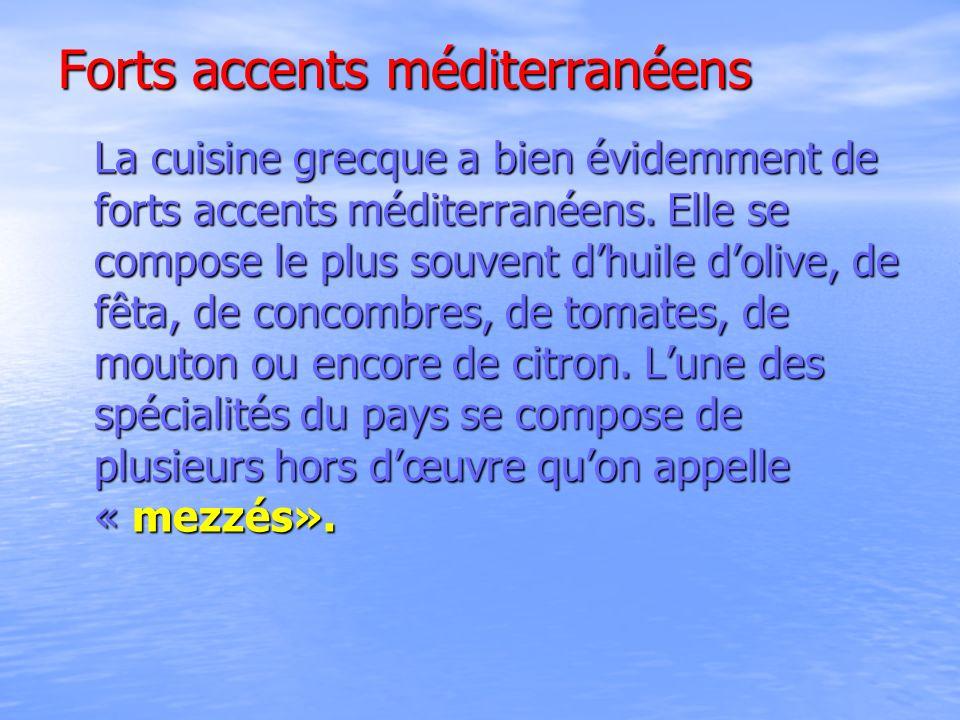 Forts accents méditerranéens La cuisine grecque a bien évidemment de forts accents méditerranéens. Elle se compose le plus souvent dhuile dolive, de f