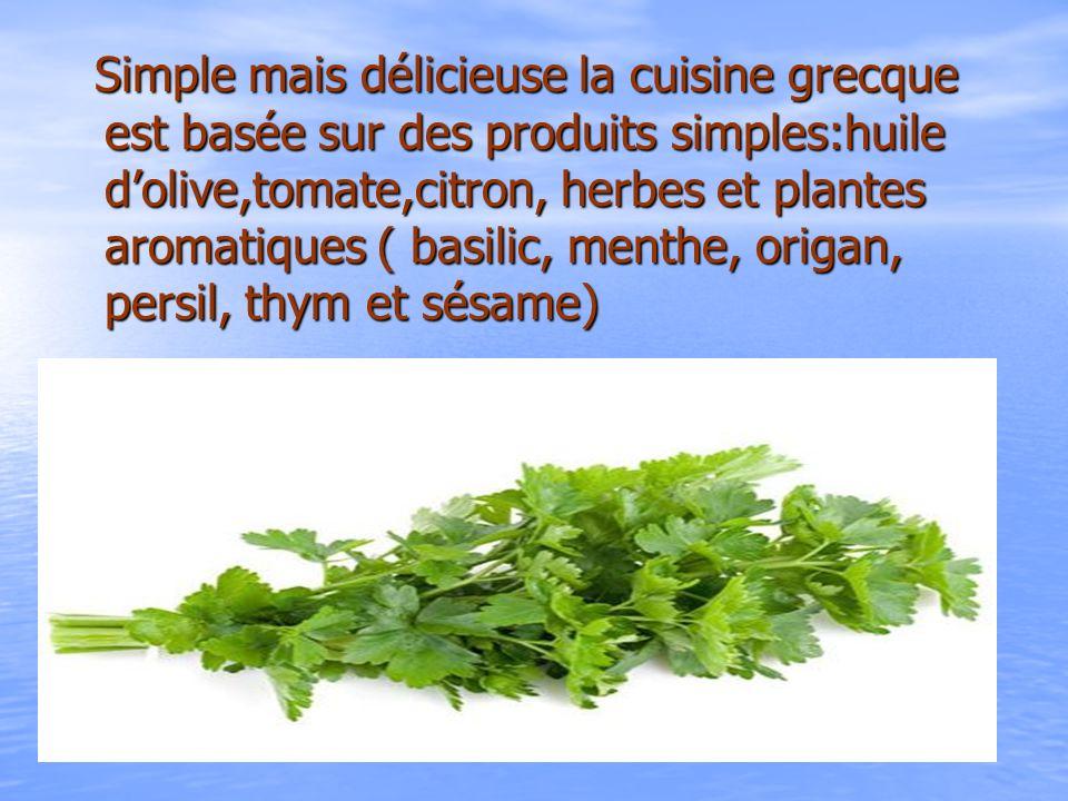 Simple mais délicieuse la cuisine grecque est basée sur des produits simples:huile dolive,tomate,citron, herbes et plantes aromatiques ( basilic, ment