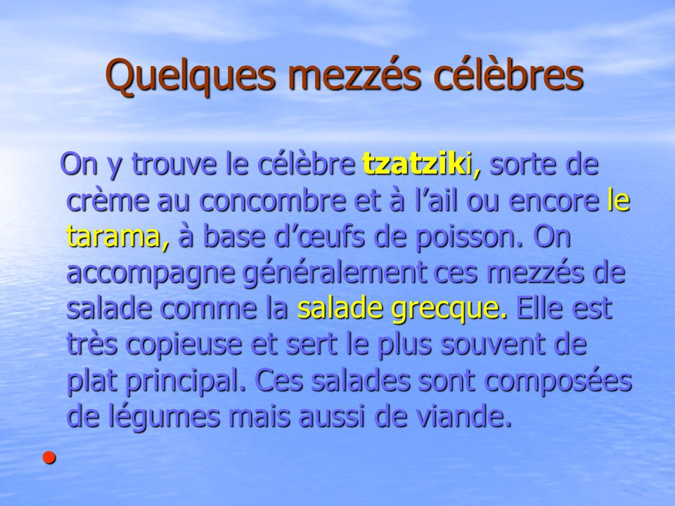 Quelques mezzés célèbres Quelques mezzés célèbres On y trouve le célèbre tzatziki, sorte de crème au concombre et à lail ou encore le tarama, à base d