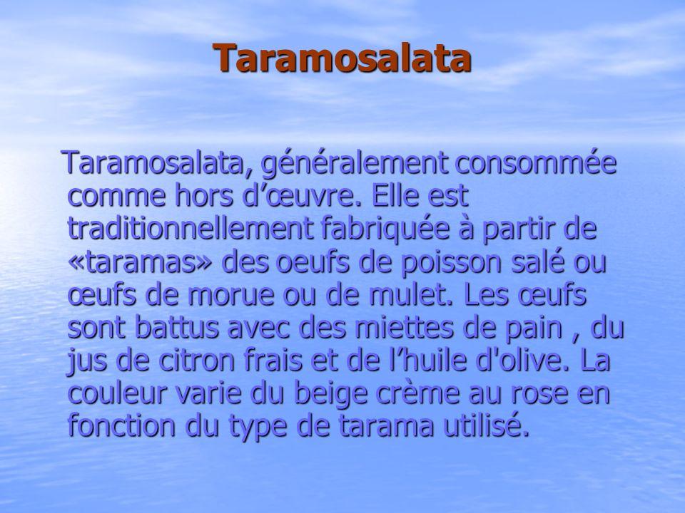 Taramosalata Taramosalata, généralement consommée comme hors dœuvre. Elle est traditionnellement fabriquée à partir de «taramas» des oeufs de poisson