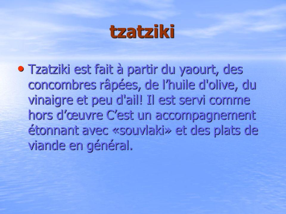 tzatziki Tzatziki est fait à partir du yaourt, des concombres râpées, de lhuile d'olive, du vinaigre et peu d'ail! Il est servi comme hors dœuvre Cest