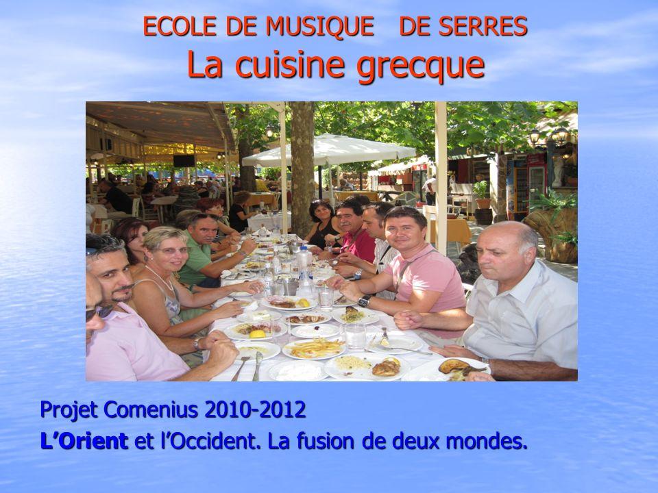 ECOLE DE MUSIQUE DE SERRES La cuisine grecque Projet Comenius 2010-2012 LOrient et lOccident. La fusion de deux mondes.