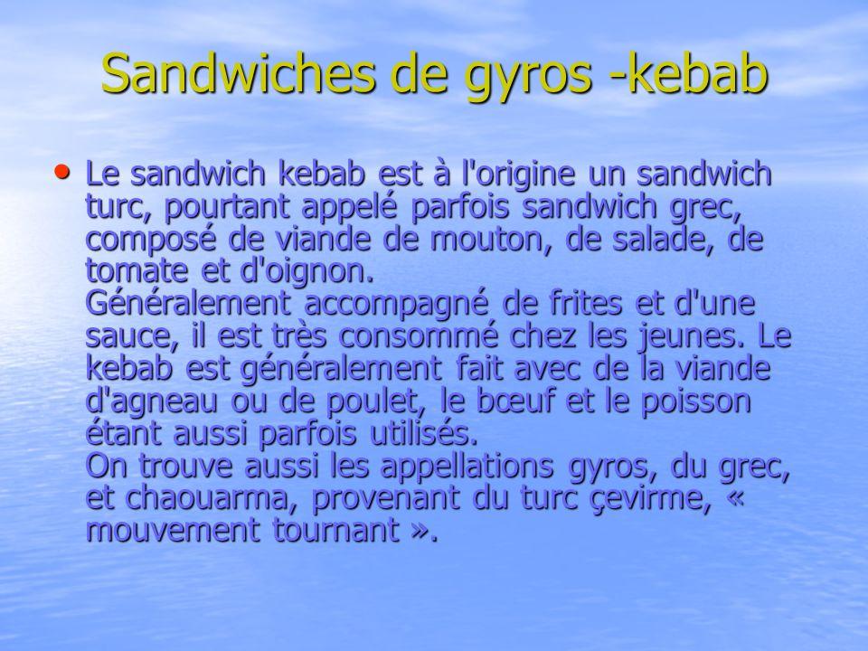 Sandwiches de gyros -kebab Le sandwich kebab est à l'origine un sandwich turc, pourtant appelé parfois sandwich grec, composé de viande de mouton, de