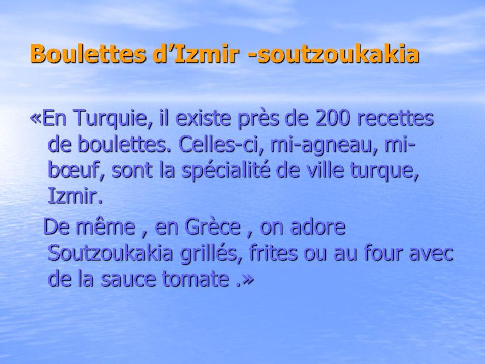 Boulettes dIzmir -soutzoukakia «En Turquie, il existe près de 200 recettes de boulettes. Celles-ci, mi-agneau, mi- bœuf, sont la spécialité de ville t