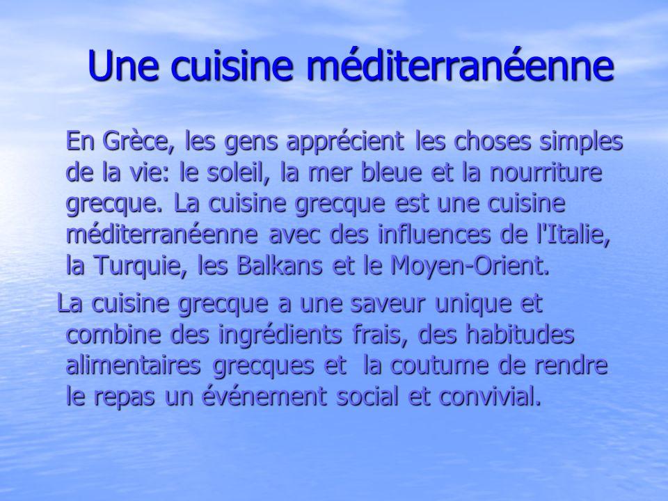 Une cuisine méditerranéenne Une cuisine méditerranéenne En Grèce, les gens apprécient les choses simples de la vie: le soleil, la mer bleue et la nour