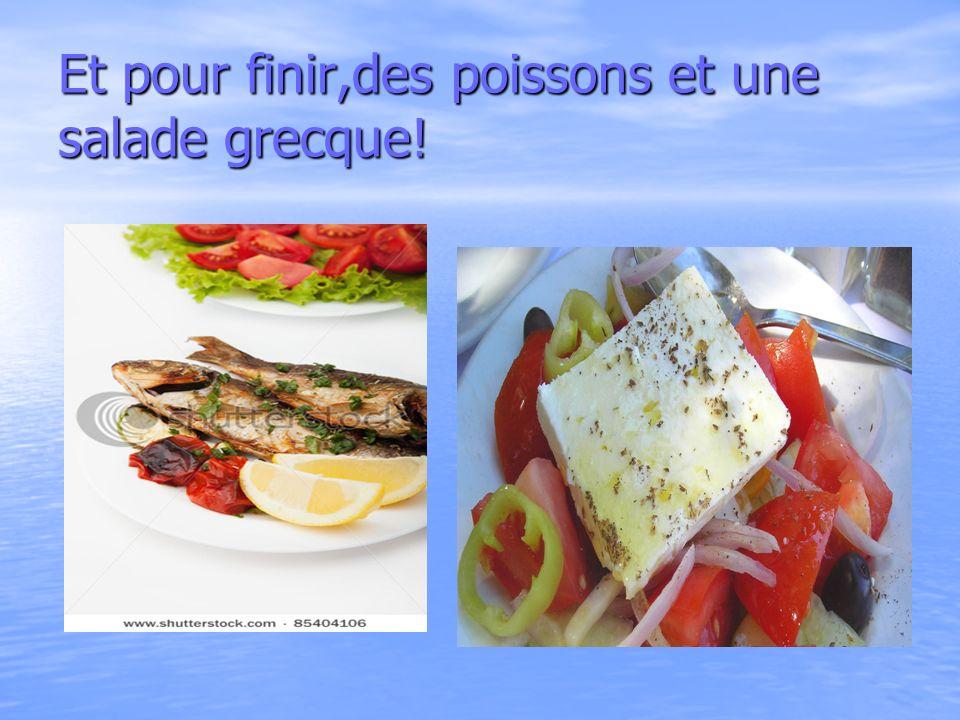 Et pour finir,des poissons et une salade grecque!