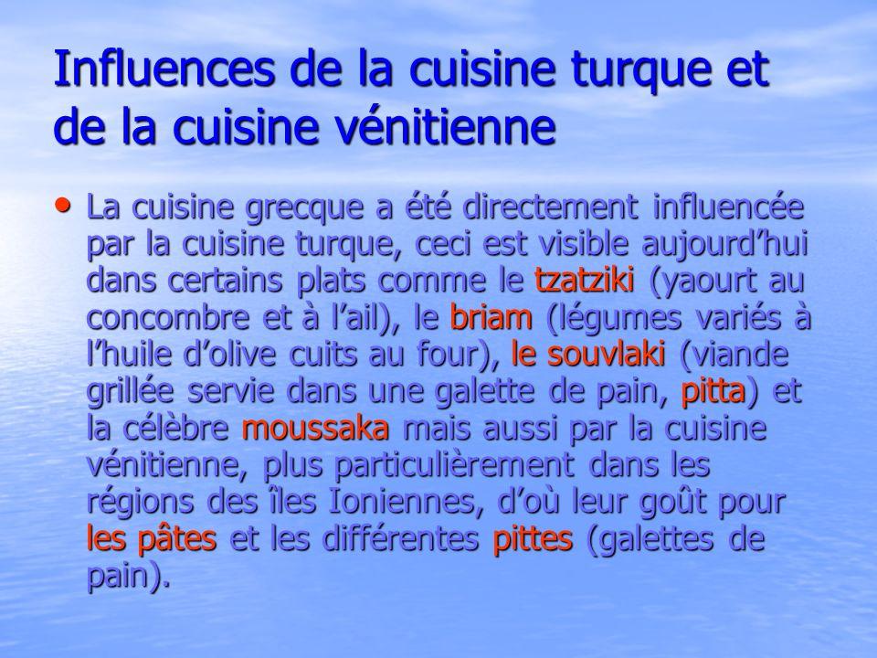 Influences de la cuisine turque et de la cuisine vénitienne La cuisine grecque a été directement influencée par la cuisine turque, ceci est visible au