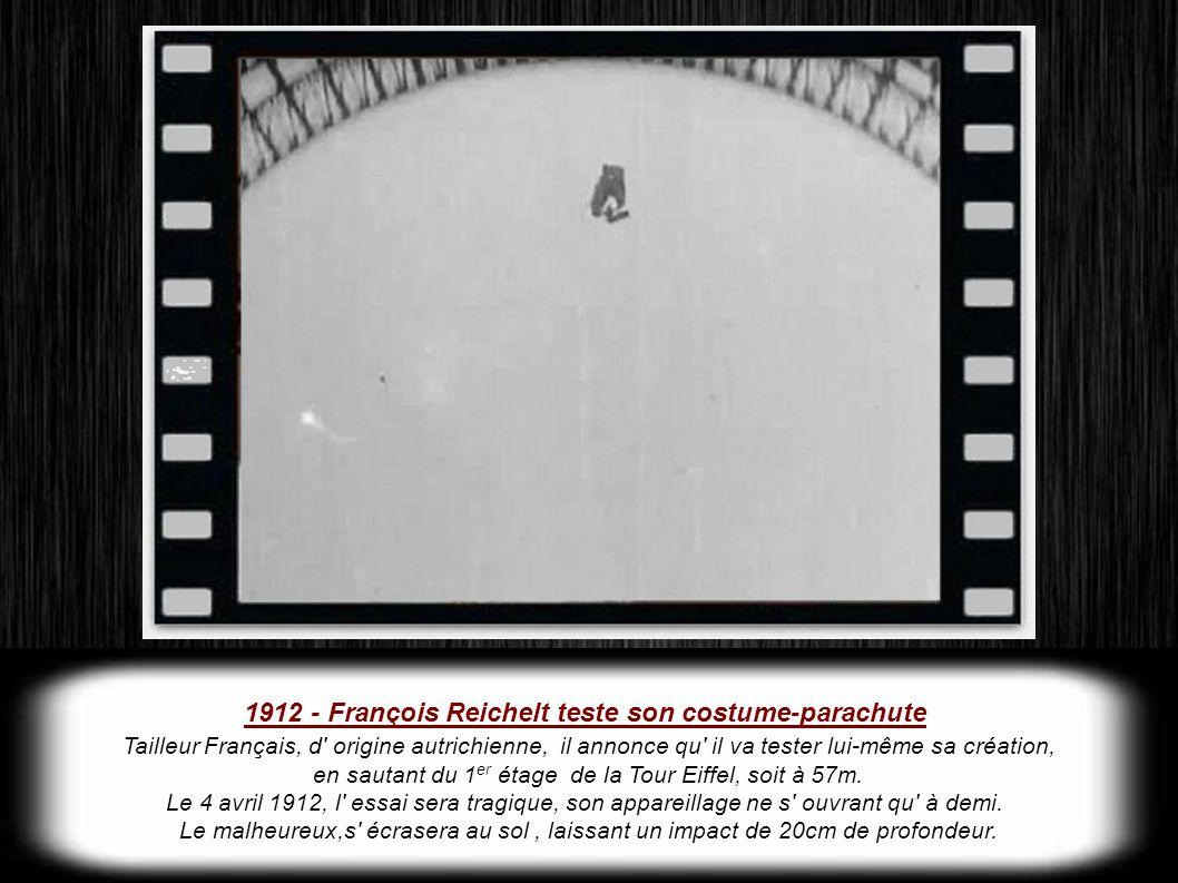 1912 - François Reichelt teste son costume-parachute Tailleur Français, d origine autrichienne, il annonce qu il va tester lui-même sa création, en sautant du 1 er étage de la Tour Eiffel, soit à 57m.