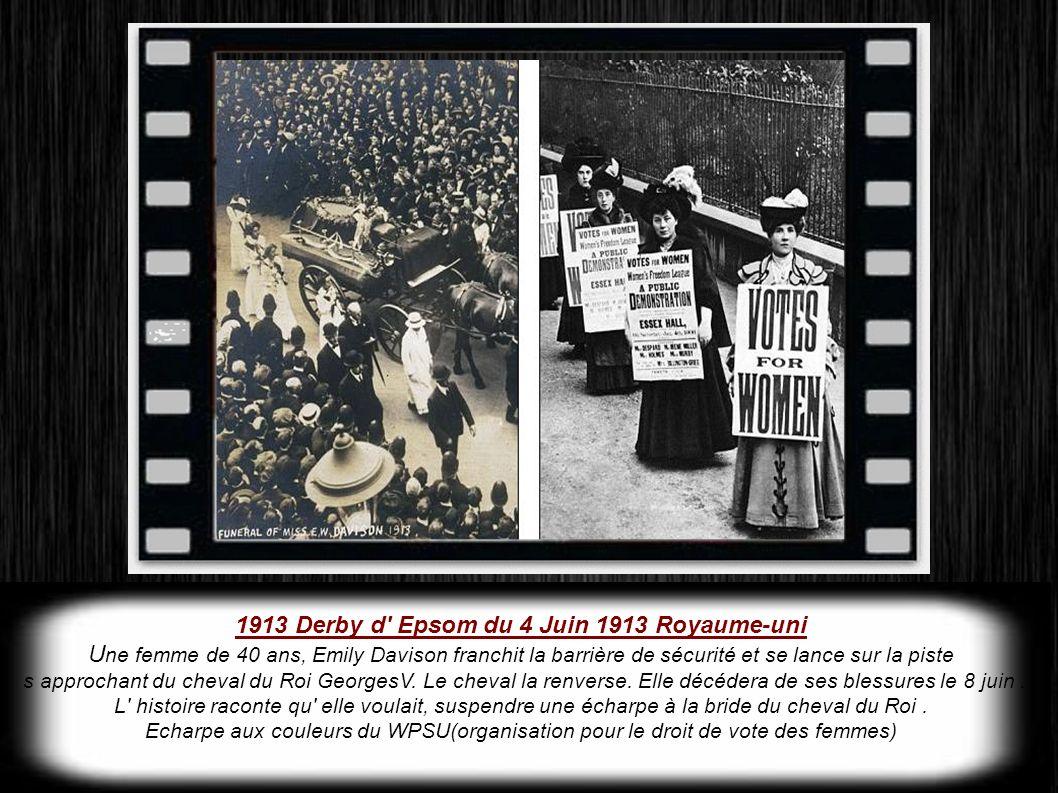 1913 Derby d Epsom du 4 Juin 1913 Royaume-uni U ne femme de 40 ans, Emily Davison franchit la barrière de sécurité et se lance sur la piste s approchant du cheval du Roi GeorgesV.
