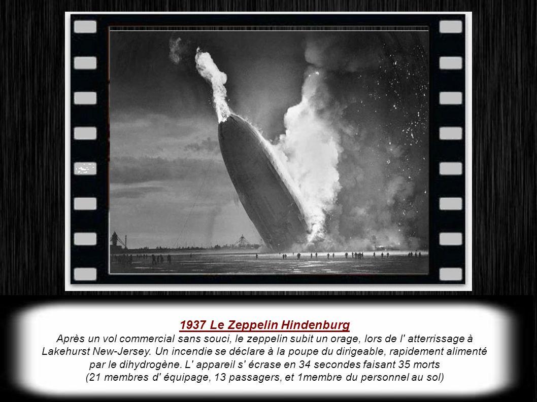 1937 Le Zeppelin Hindenburg Après un vol commercial sans souci, le zeppelin subit un orage, lors de l atterrissage à Lakehurst New-Jersey.