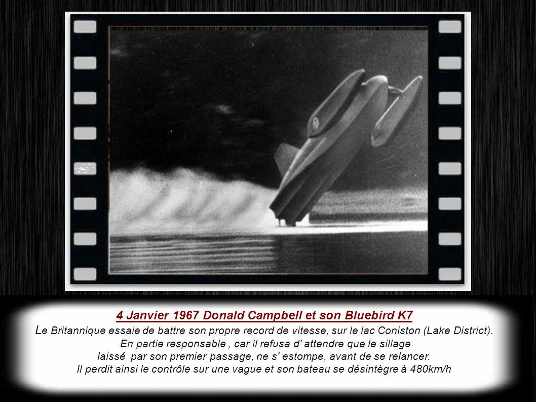 4 Janvier 1967 Donald Campbell et son Bluebird K7 L e Britannique essaie de battre son propre record de vitesse, sur le lac Coniston (Lake District).