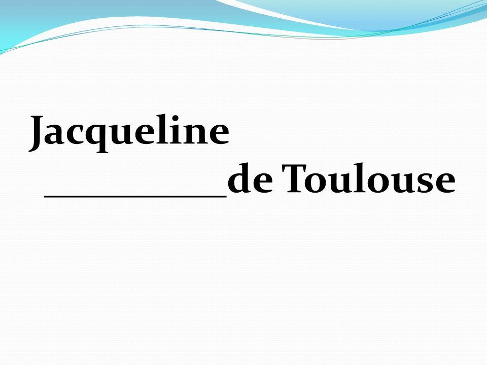 Jacqueline _________de Toulouse