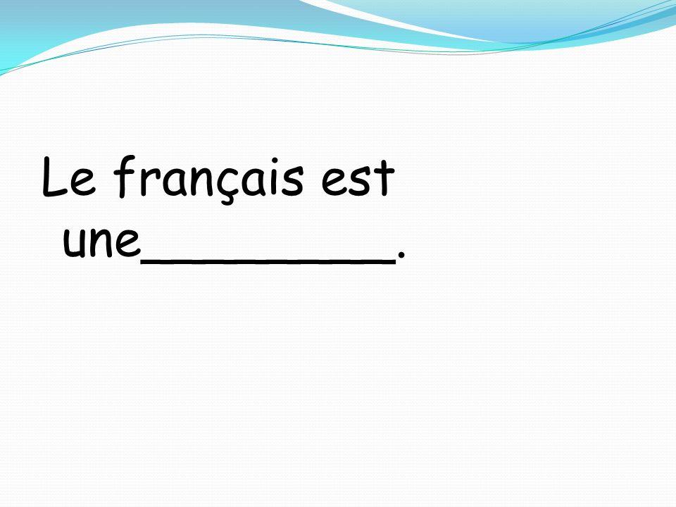 Le français est une________.