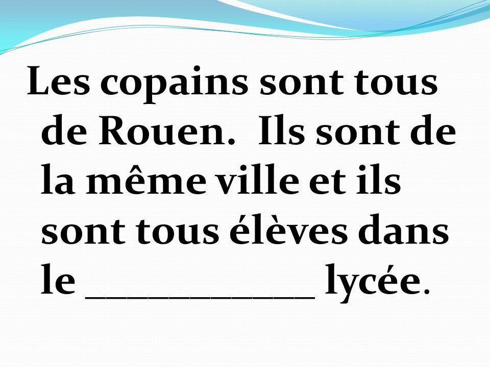 Les copains sont tous de Rouen.