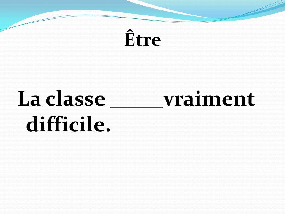 Être La classe _____vraiment difficile.
