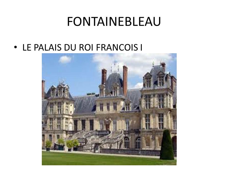 FONTAINEBLEAU LE PALAIS DU ROI FRANCOIS I