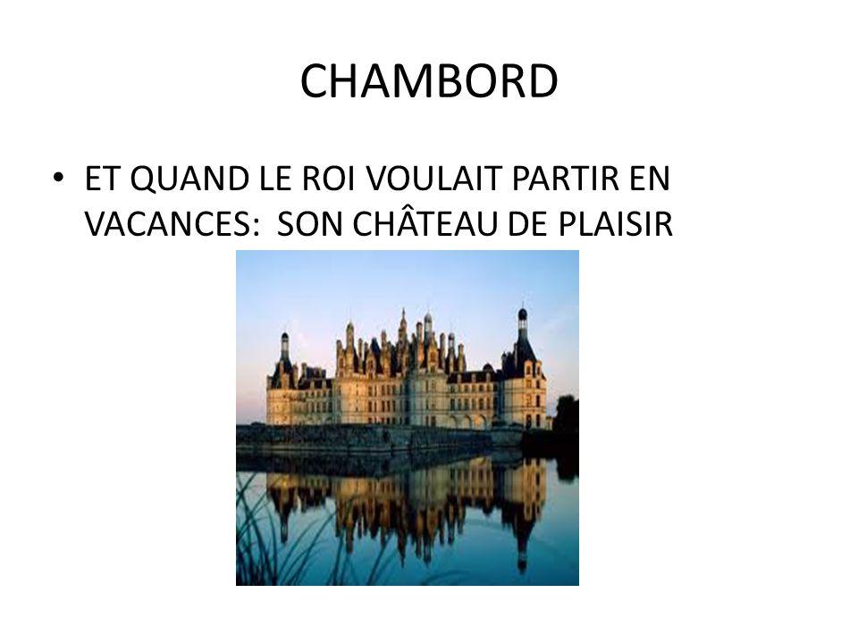 CHAMBORD ET QUAND LE ROI VOULAIT PARTIR EN VACANCES: SON CHÂTEAU DE PLAISIR