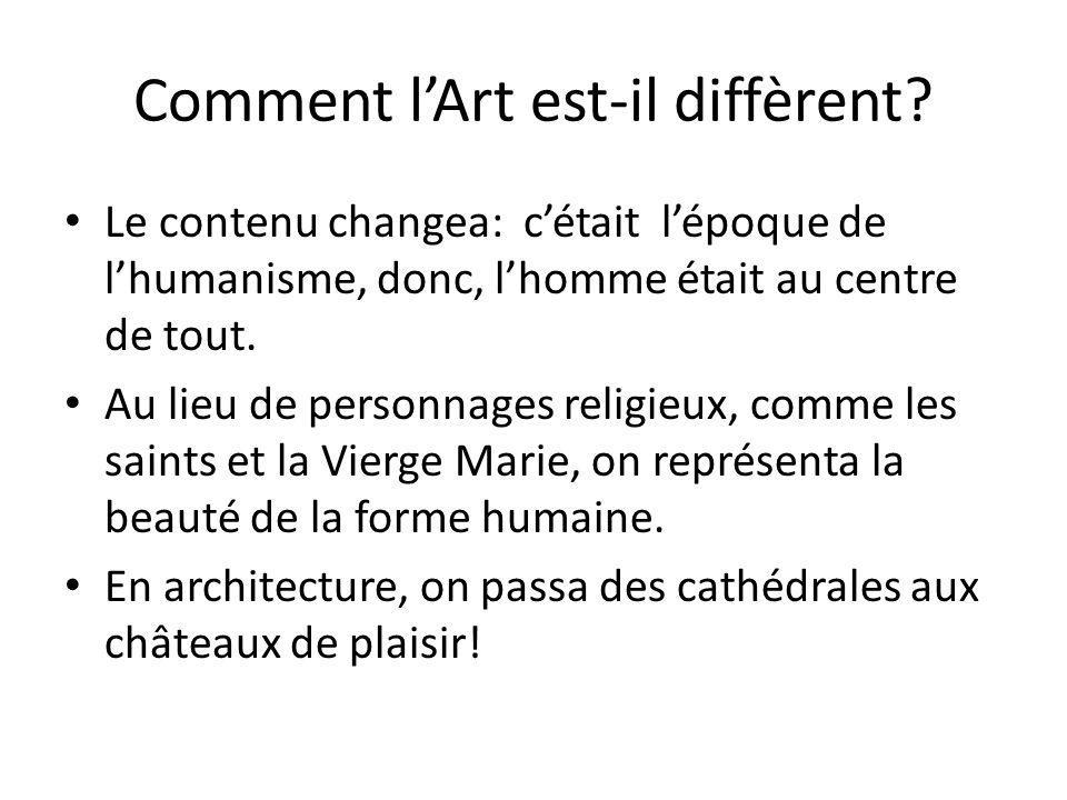 Comment lArt est-il diffèrent? Le contenu changea: cétait lépoque de lhumanisme, donc, lhomme était au centre de tout. Au lieu de personnages religieu
