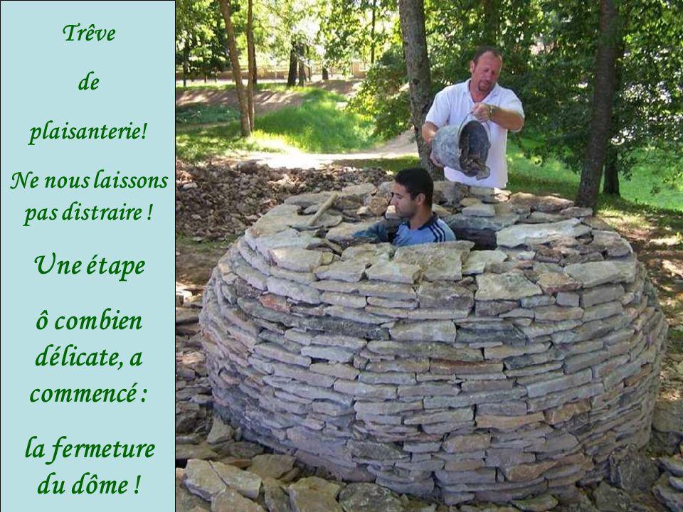 Ce nest ni simple, ni évident, de monter un dôme parfait.