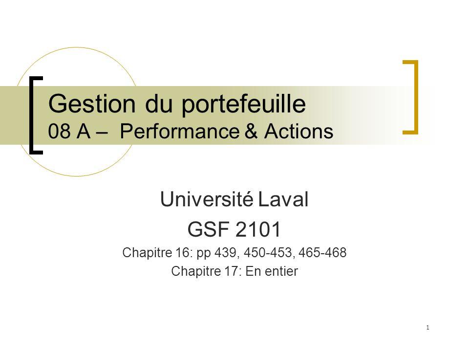Gestion du portefeuille 08 A – Performance & Actions Université Laval GSF 2101 Chapitre 16: pp 439, 450-453, 465-468 Chapitre 17: En entier 1