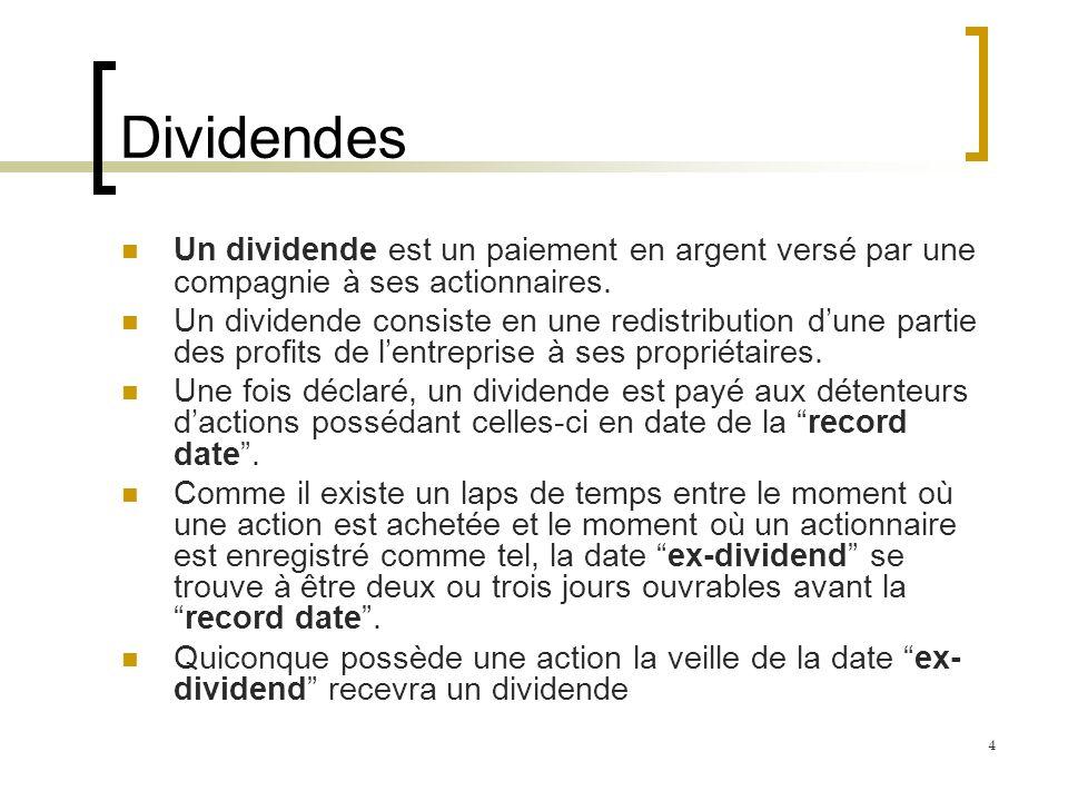 Dividendes Un dividende est un paiement en argent versé par une compagnie à ses actionnaires. Un dividende consiste en une redistribution dune partie