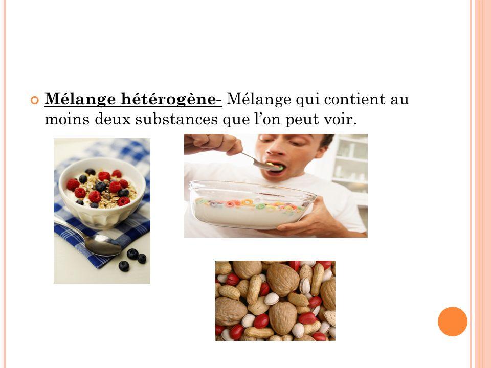 Mélange hétérogène- Mélange qui contient au moins deux substances que lon peut voir.