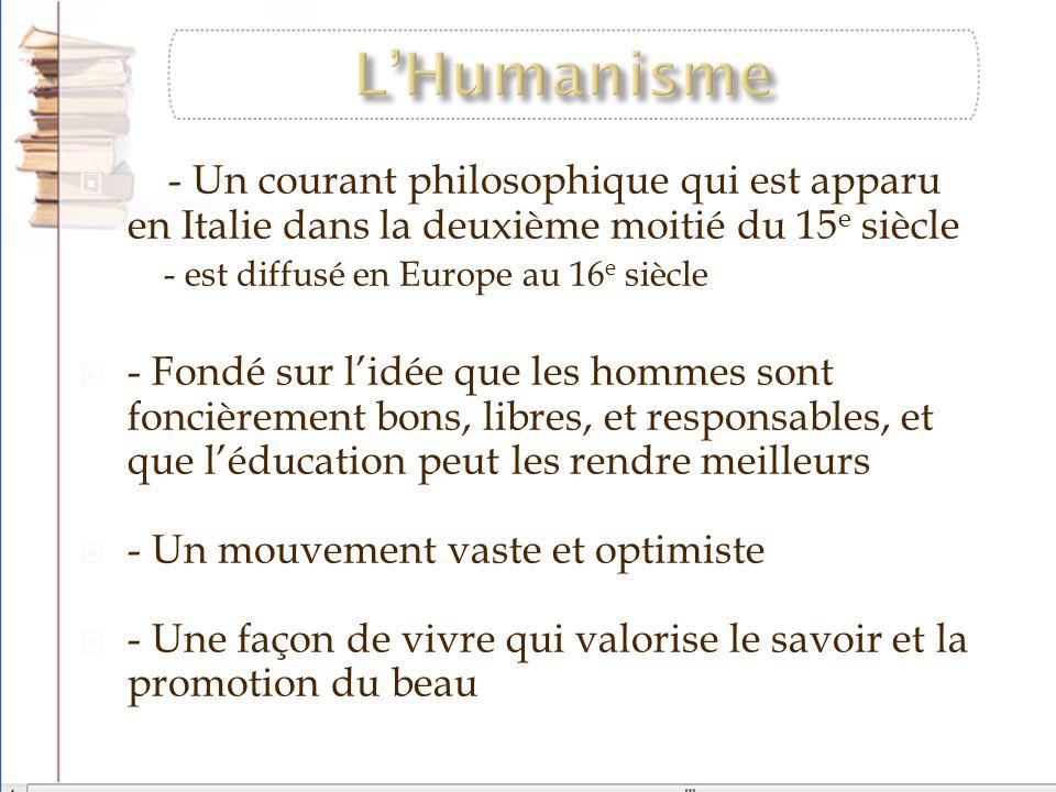 - Un courant philosophique qui est apparu en Italie dans la deuxième moitié du 15 e siècle - est diffusé en Europe au 16 e siècle - Fondé sur lidée qu